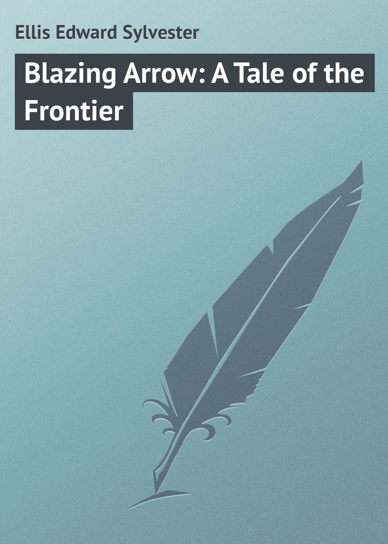 Blazing Arrow: A Tale of the Frontier