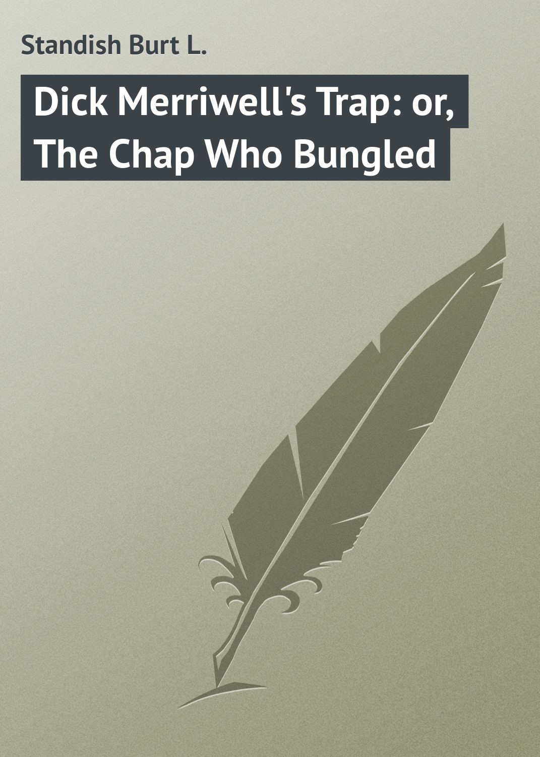 Dick Merriwell's Trap: or, The Chap Who Bungled