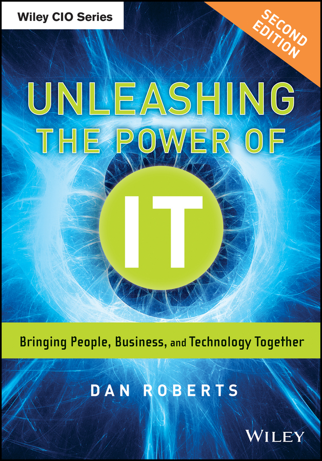 Unleashing the Power of IT. Bringing People, Business, and Technology Together