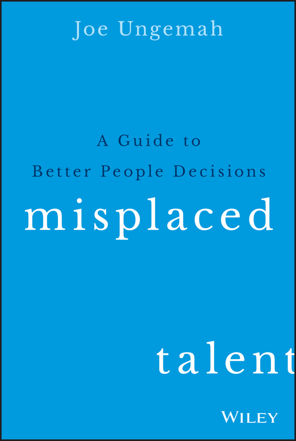 Misplaced Talent. A Guide to Better People Decisions