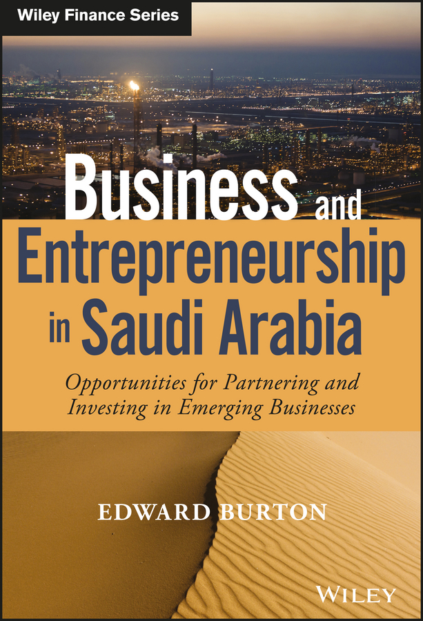 Business and Entrepreneurship in Saudi Arabia. Opportunities for Partnering and Investing in Emerging Businesses