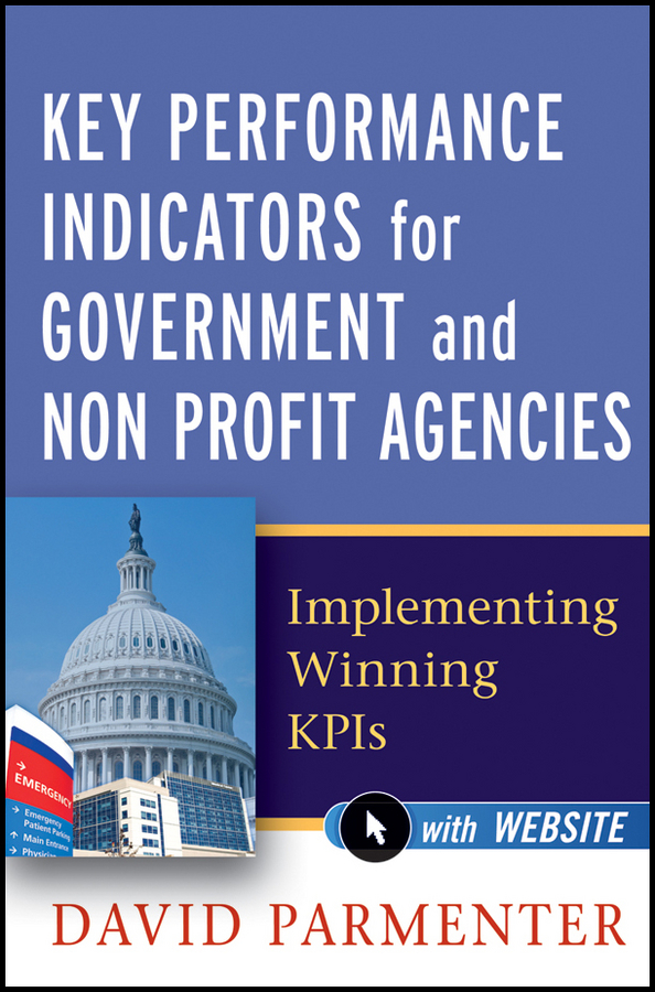 Key Performance Indicators for Government and Non Profit Agencies. Implementing Winning KPIs