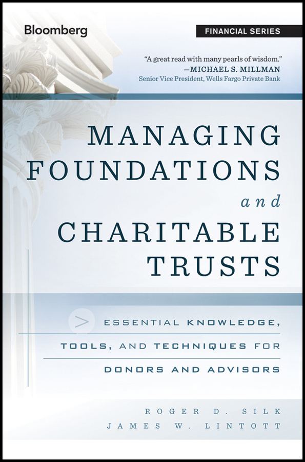 Managing Foundations and Charitable Trusts. Essential Knowledge, Tools, and Techniques for Donors and Advisors