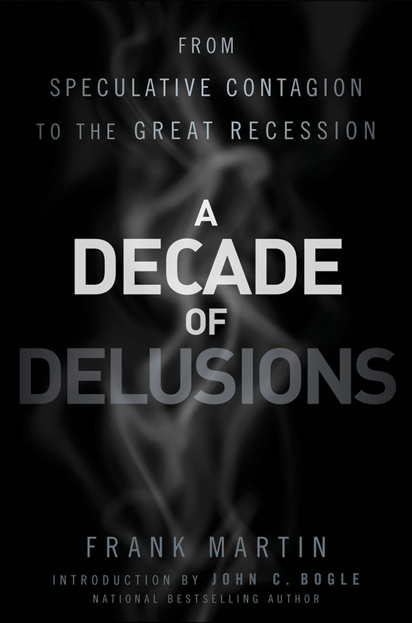 A Decade of Delusions. From Speculative Contagion to the Great Recession
