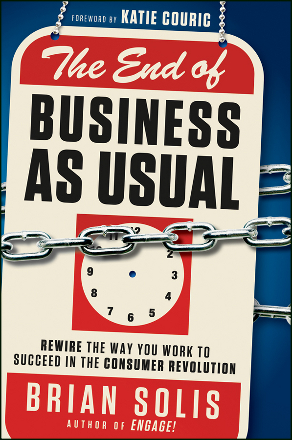 The End of Business As Usual. Rewire the Way You Work to Succeed in the Consumer Revolution