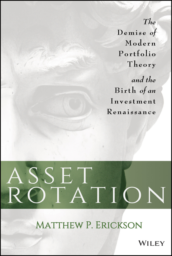 Asset Rotation. The Demise of Modern Portfolio Theory and the Birth of an Investment Renaissance