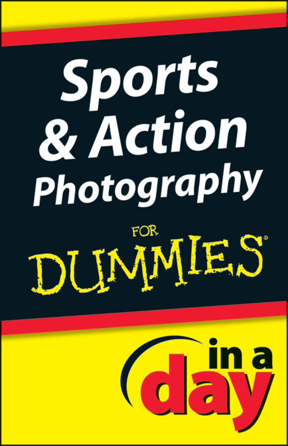 Sports and Action Photography In A Day For Dummies