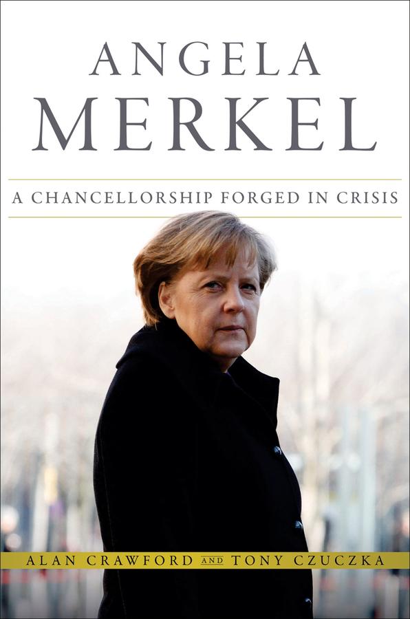 Angela Merkel. A Chancellorship Forged in Crisis