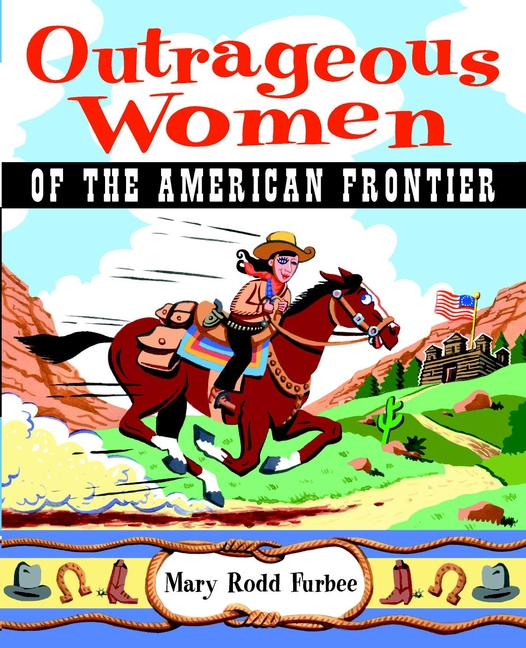 Outrageous Women of the American Frontier