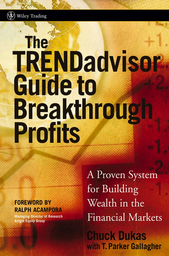 The TRENDadvisor Guide to Breakthrough Profits. A Proven System for Building Wealth in the Financial Markets