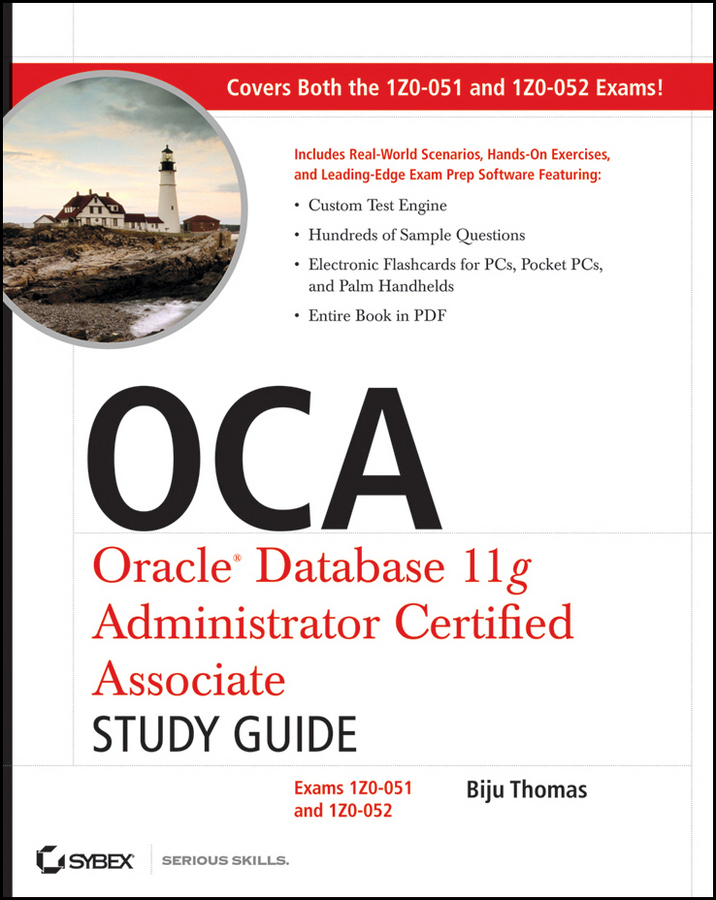 OCA: Oracle Database 11g Administrator Certified Associate Study Guide. Exams1Z0-051 and 1Z0-052