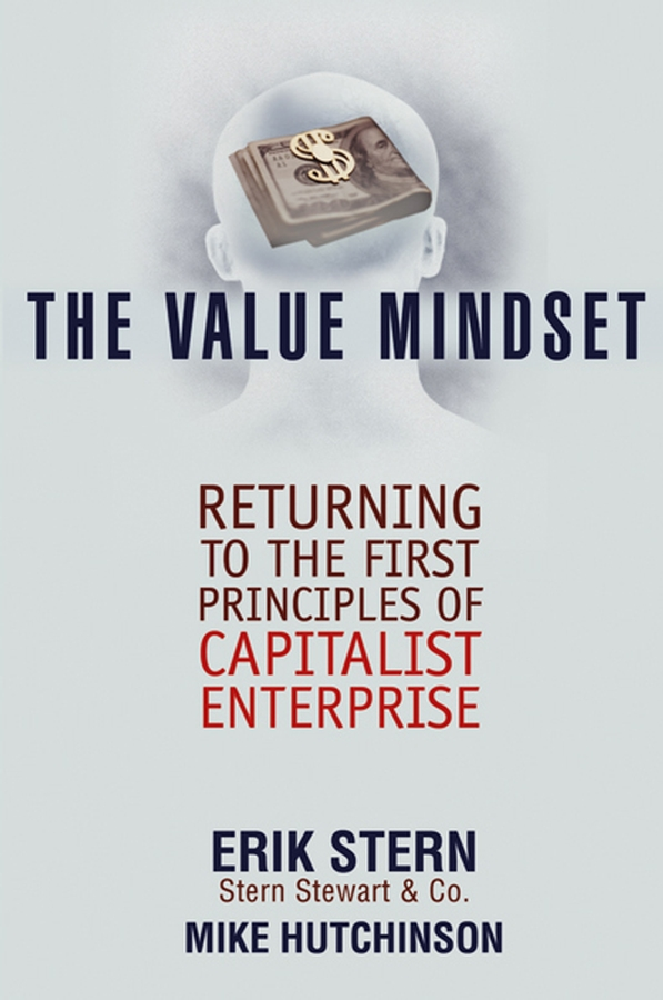 The Value Mindset. Returning to the First Principles of Capitalist Enterprise