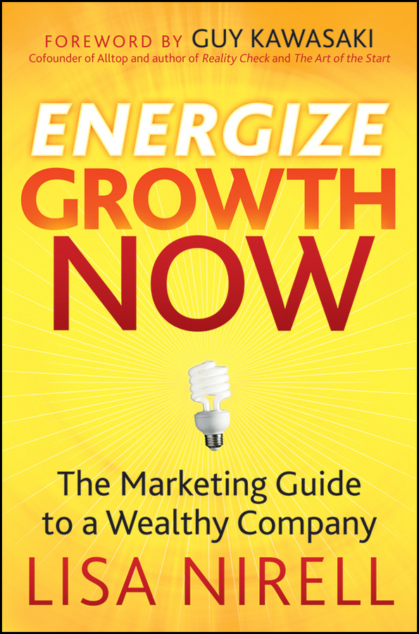 Energize Growth Now. The Marketing Guide to a Wealthy Company