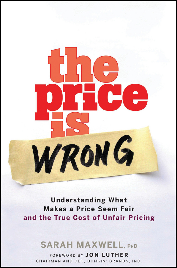 The Price is Wrong. Understanding What Makes a Price Seem Fair and the True Cost of Unfair Pricing