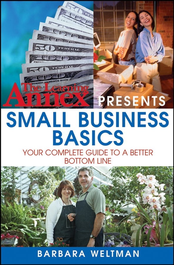 The Learning Annex Presents Small Business Basics. Your Complete Guide to a Better Bottom Line