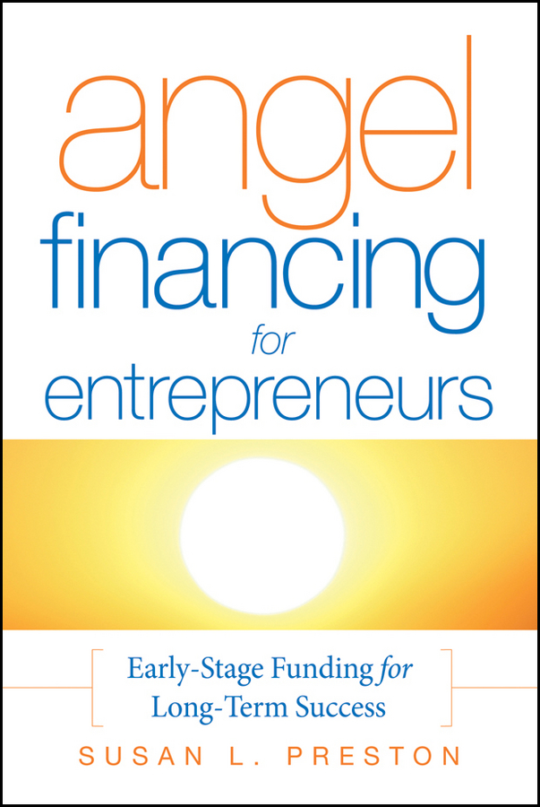 Angel Financing for Entrepreneurs. Early-Stage Funding for Long-Term Success