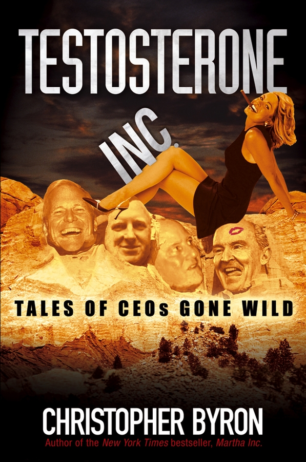 Testosterone Inc. Tales of CEOs Gone Wild