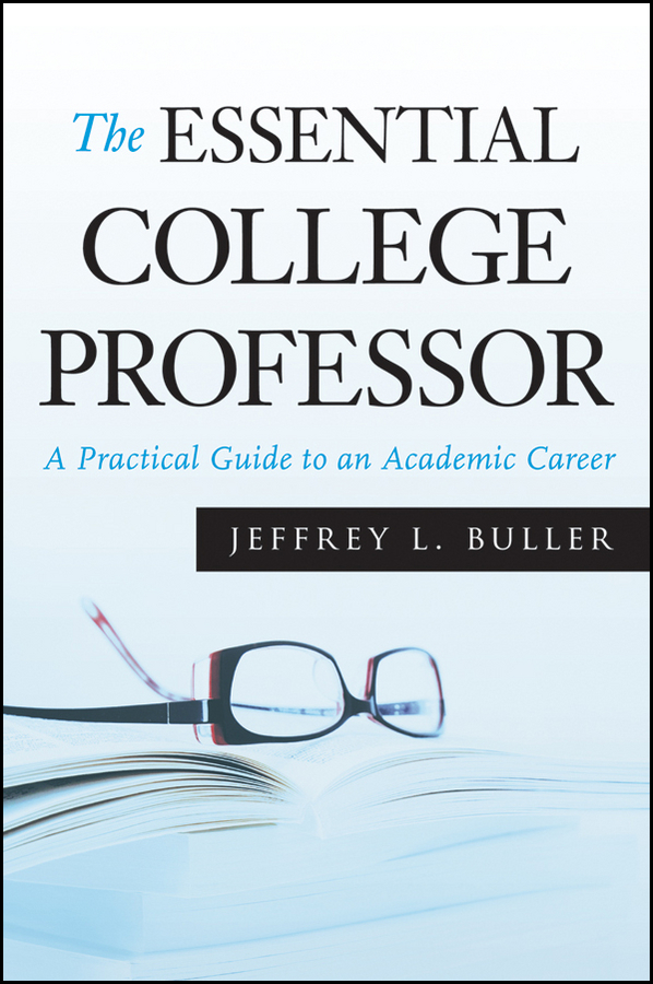 The Essential College Professor. A Practical Guide to an Academic Career