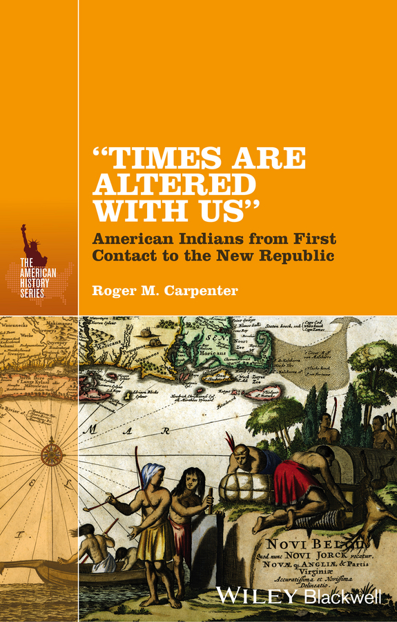 Times Are Altered with Us. American Indians from First Contact to the New Republic