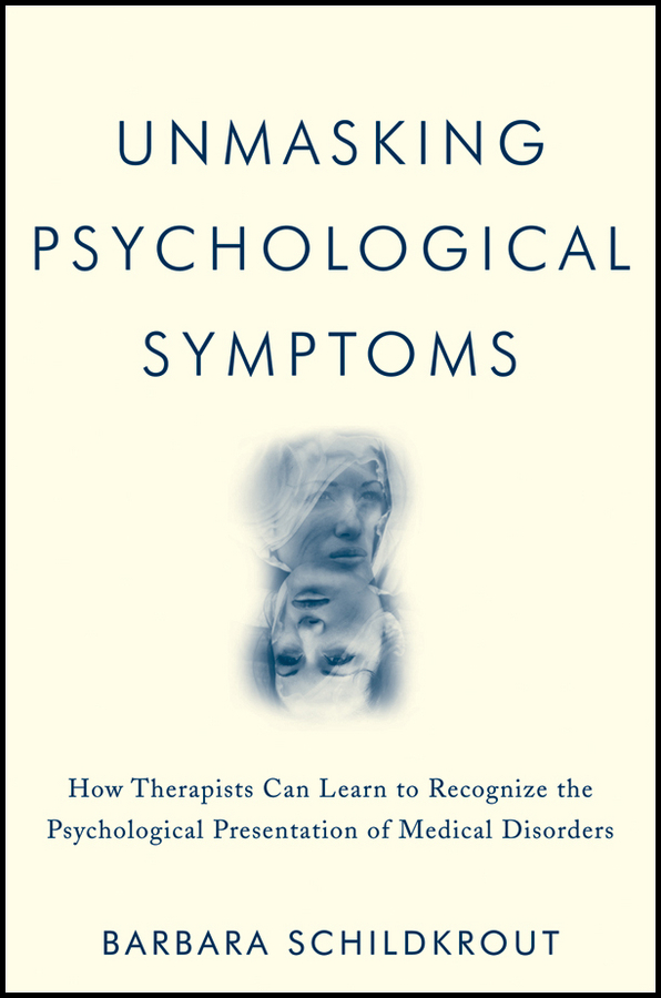 Unmasking Psychological Symptoms. How Therapists Can Learn to Recognize the Psychological Presentation of Medical Disorders