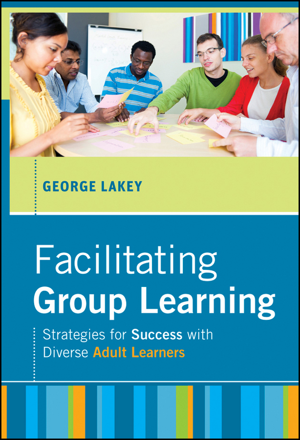 Facilitating Group Learning. Strategies for Success with Adult Learners