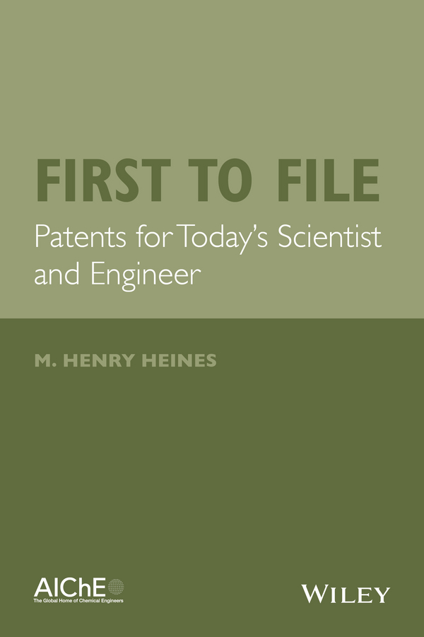 First to File. Patents for Today's Scientist and Engineer