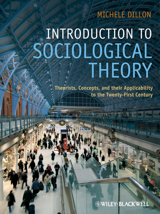 Introduction to Sociological Theory, eTextbook. Theorists, Concepts, and their Applicability to the Twenty-First Century