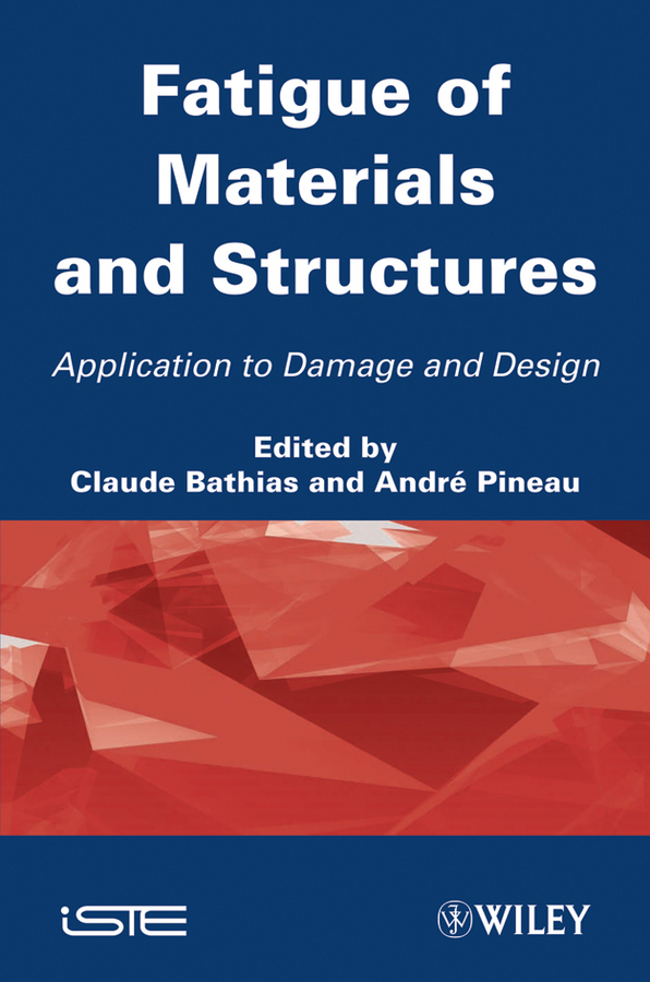 Fatigue of Materials and Structures. Application to Damage and Design, Volume 2