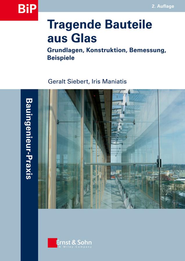 Tragende Bauteile aus Glas. Grundlagen, Konstruktion, Bemessung, Beispiele