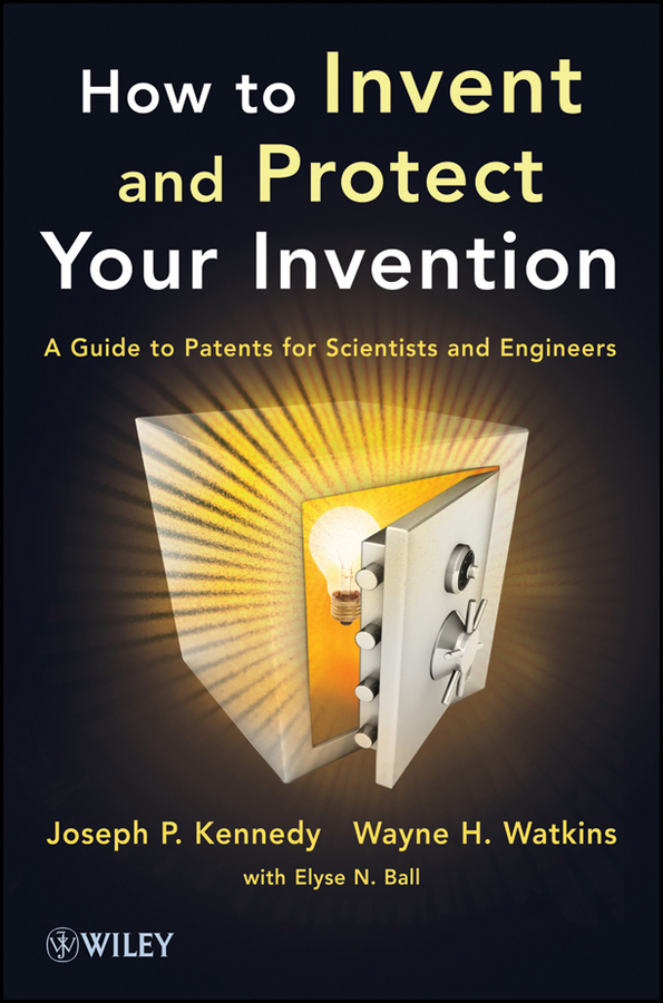 How to Invent and Protect Your Invention. A Guide to Patents for Scientists and Engineers