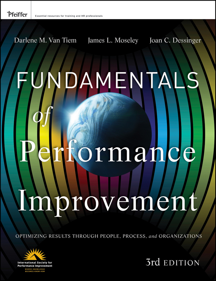 Fundamentals of Performance Improvement. Optimizing Results through People, Process, and Organizations
