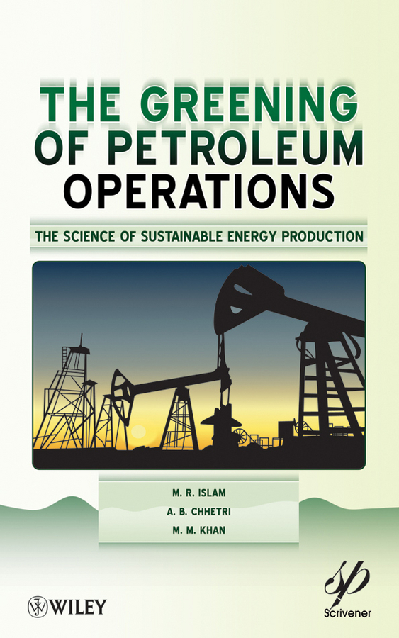 Greening of Petroleum Operations. The Science of Sustainable Energy Production