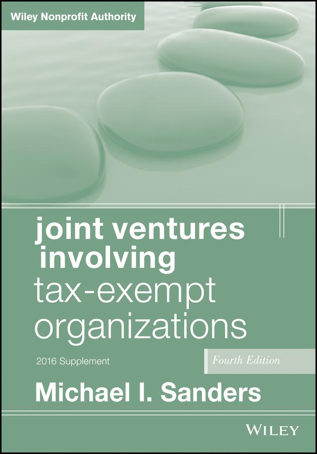 Joint Ventures Involving Tax-Exempt Organizations. 2016 Cumulative Supplement