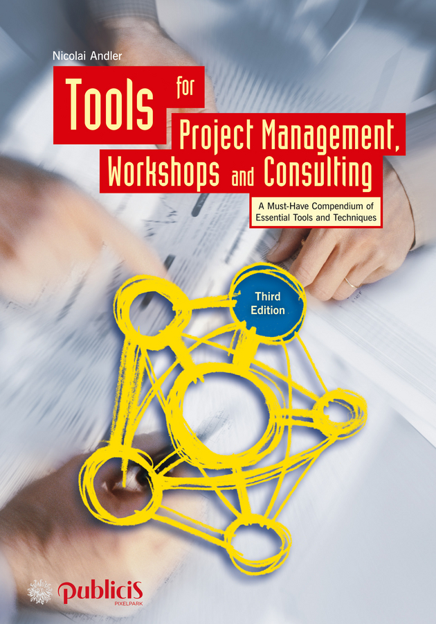 Tools for Project Management, Workshops and Consulting. A Must-Have Compendium of Essential Tools and Techniques