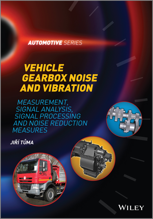 Vehicle Gearbox Noise and Vibration. Measurement, Signal Analysis, Signal Processing and Noise Reduction Measures