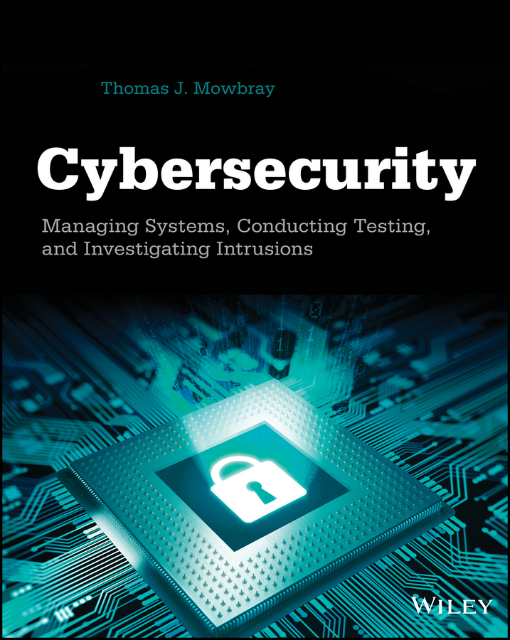 Cybersecurity. Managing Systems, Conducting Testing, and Investigating Intrusions