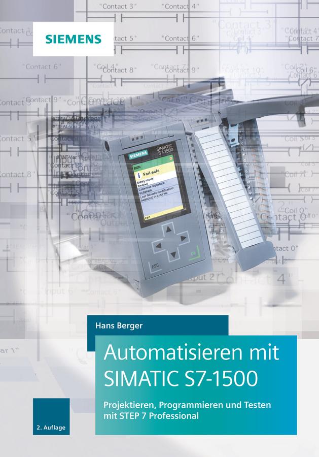Automatisieren mit SIMATIC S7-1500. Projektieren, Programmieren und Testen mit STEP 7 Professional