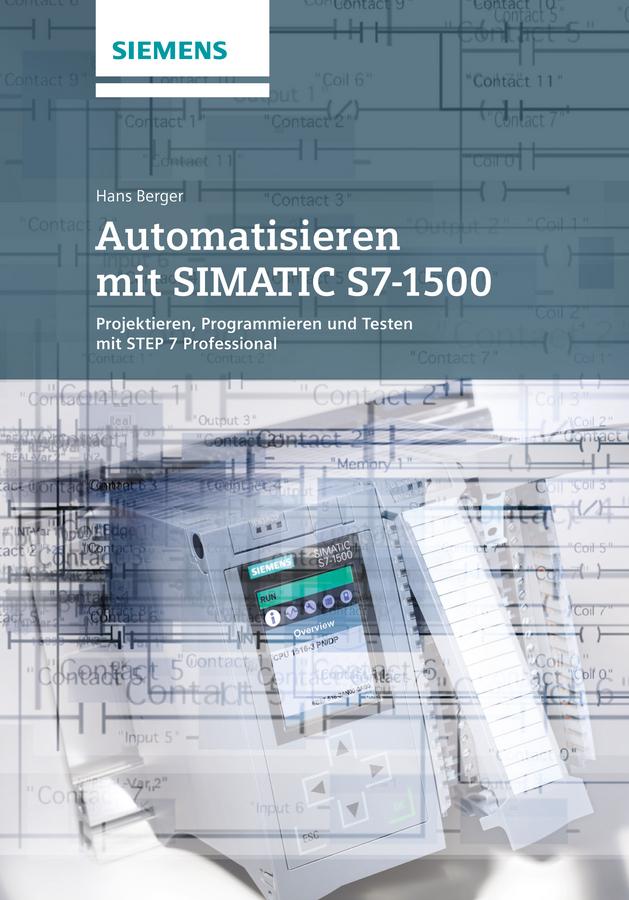 Automatisieren mit SIMATIC S7-1500. Projektieren, Programmieren und Testen mit STEP 7 Professional V12