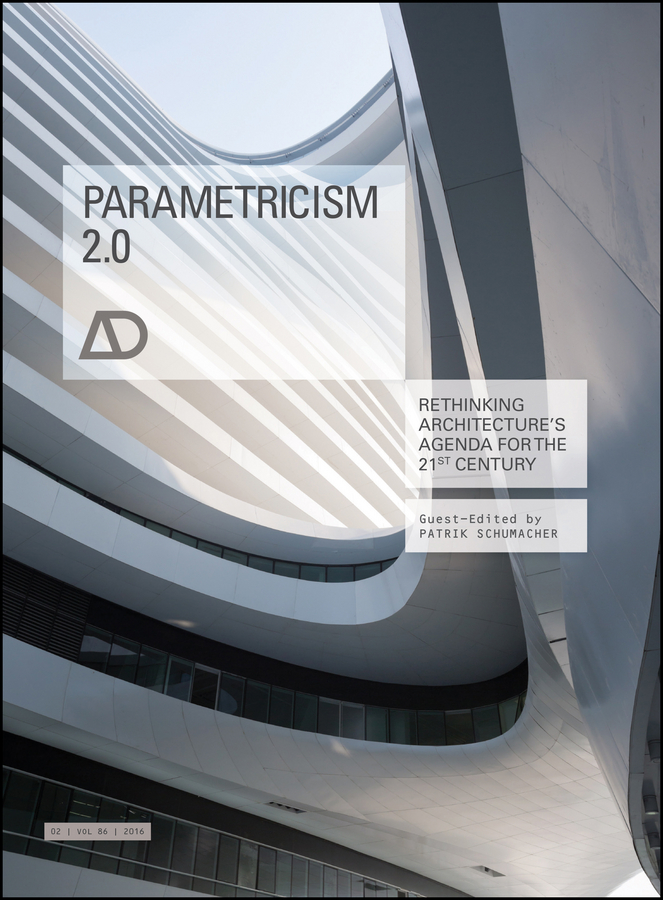 Parametricism 2.0. Rethinking Architecture's Agenda for the 21st Century AD