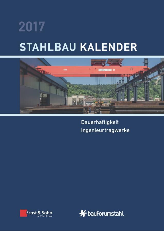 Stahlbau-Kalender 2017. Schwerpunkte - Dauerhaftigkeit, Ingenieurtragwerke