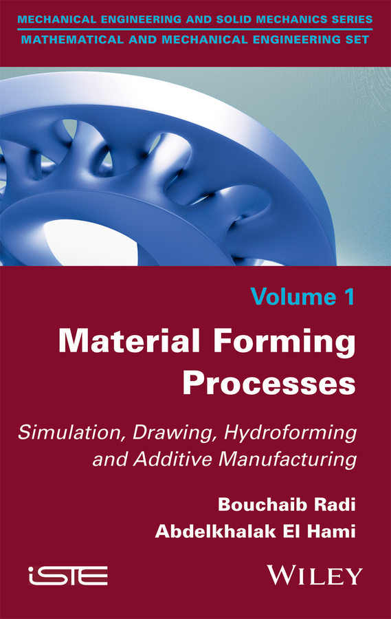 Material Forming Processes. Simulation, Drawing, Hydroforming and Additive Manufacturing