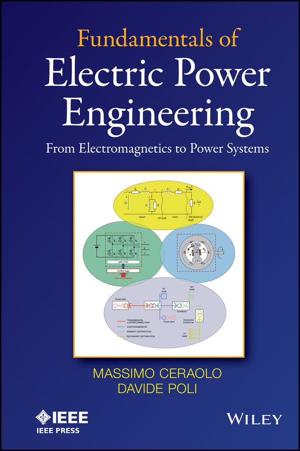 Fundamentals of Electric Power Engineering. From Electromagnetics to Power Systems
