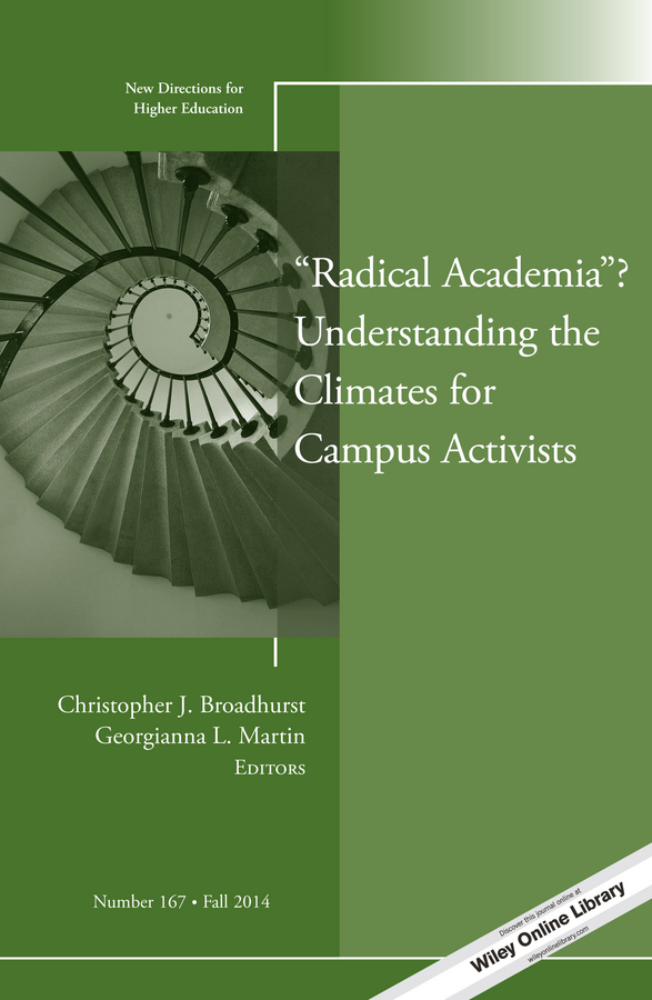 """Radical Academia""? Understanding the Climates for Campus Activists. New Directions for Higher Education, Number 167"