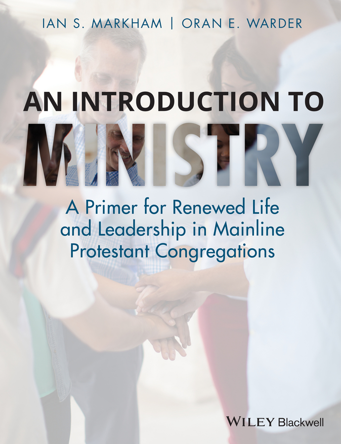 An Introduction to Ministry. A Primer for Renewed Life and Leadership in Mainline Protestant Congregations