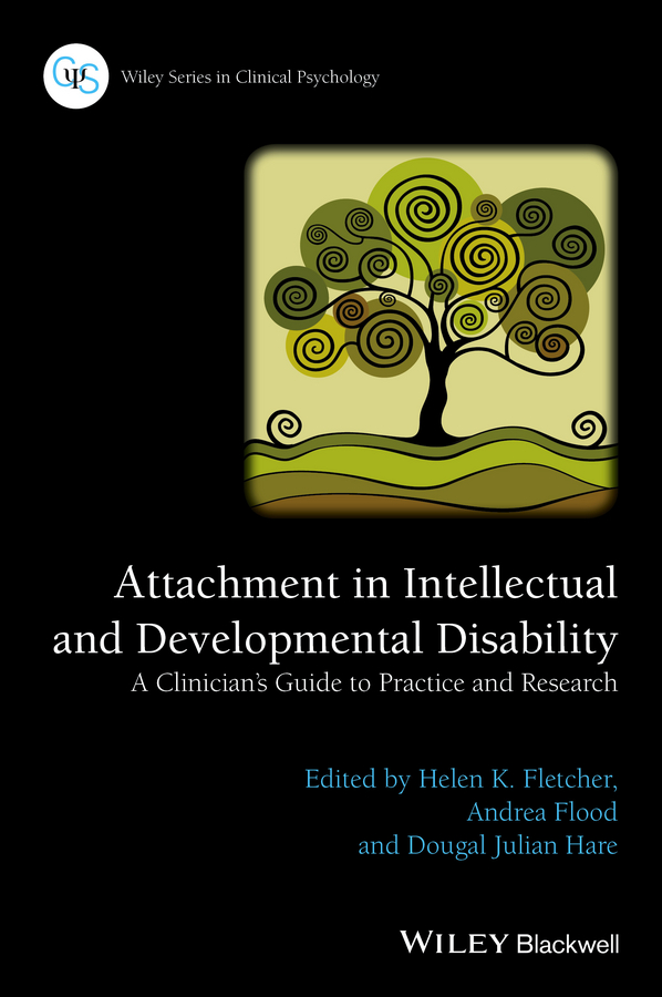 Attachment in Intellectual and Developmental Disability. A Clinician's Guide to Practice and Research