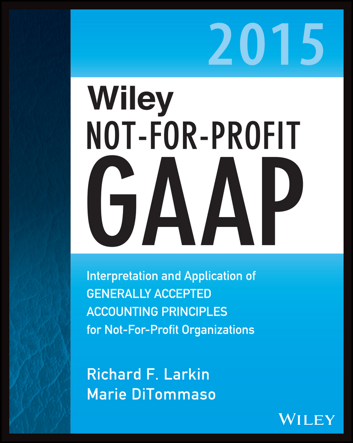 Wiley Not-for-Profit GAAP 2015. Interpretation and Application of Generally Accepted Accounting Principles