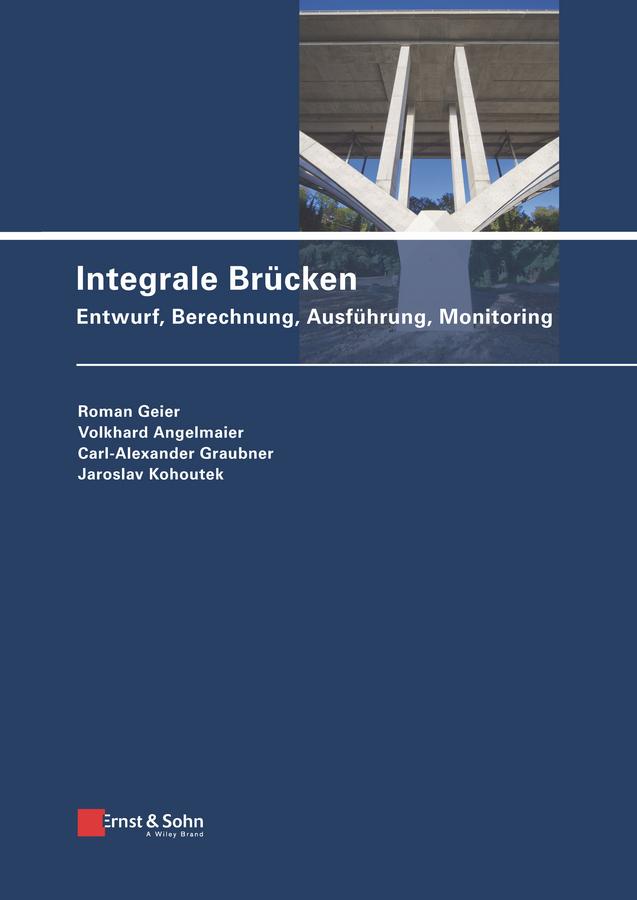 Integrale Brücken. Entwurf, Berechnung, Ausführung, Monitoring