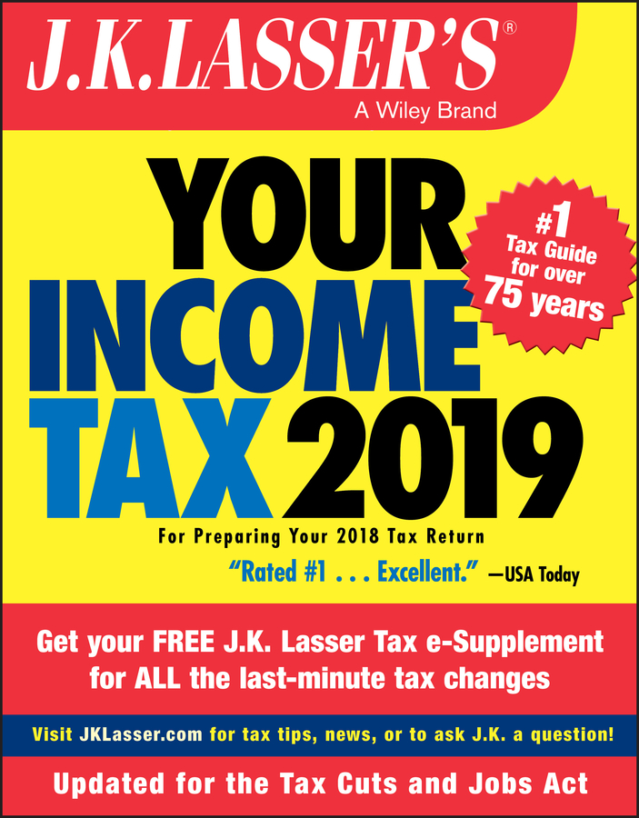 J.K. Lasser's Your Income Tax 2019. For Preparing Your 2018 Tax Return