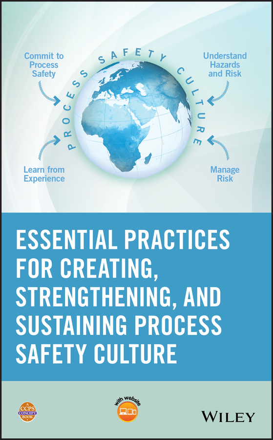 Essential Practices for Creating, Strengthening, and Sustaining Process Safety Culture