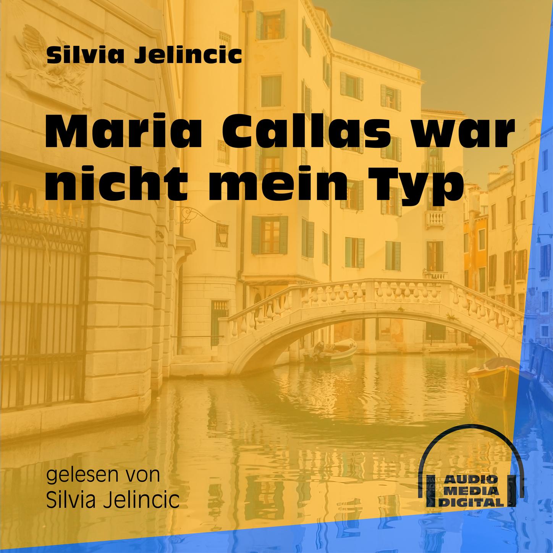 Maria Callas war nicht mein Typ (Ungekürzt)
